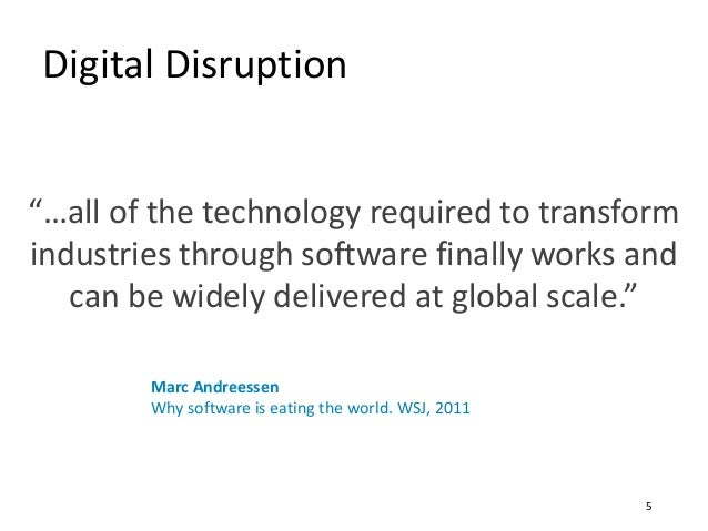 """Digital Disruption """"…all of the technology required to transform industries through software finally works and can be wide..."""