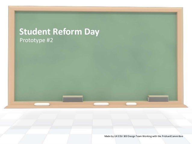Student Reform DayPrototype #2                     Made by UK EDU 300 Design Team Working with the PrichardCommittee
