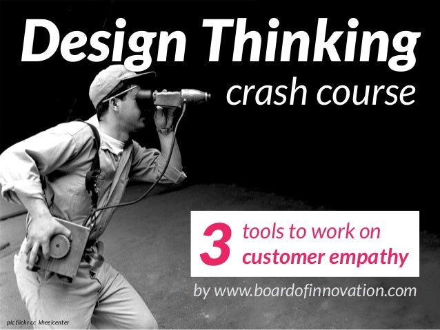 Design Thinking crash course 3 tools to work on customer empathy by www.boardofinnovation.com pic flickr cc kheelcenter