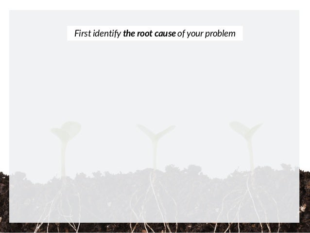 First identify the root cause of your problem