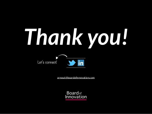 Thank you! arnout@boardofinnovation.com Let's connect!