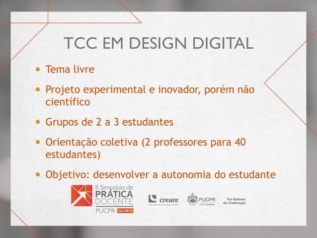 TCC em Design Digital Tema livre Projeto experimental e inovador, porém não científico Grupos de 2 a 3 estudantes Orientaç...
