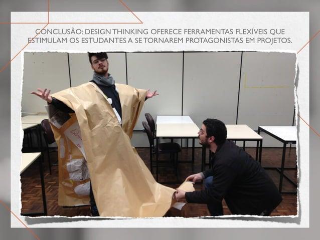 conclusão: design thinking oferece ferramentas flexíveis que estimulam os estudantes a se tornarem protagonistas em projet...