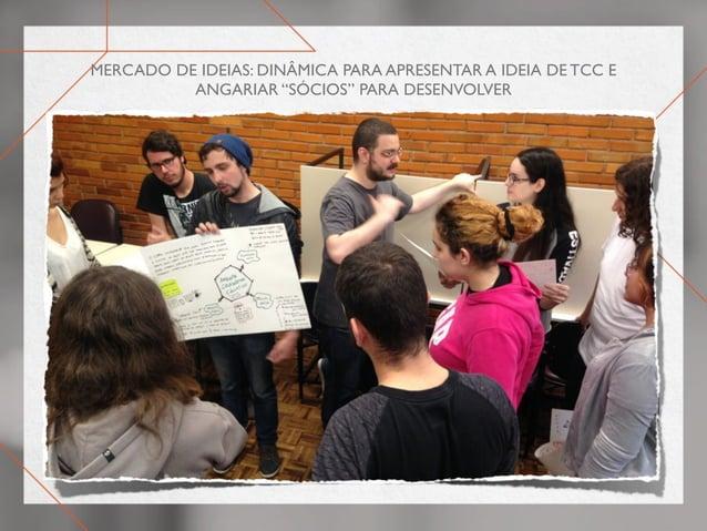 """Mercado de ideias: dinâmica para apresentar a ideia de tcc e angariar """"sócios"""" para desenvolver"""