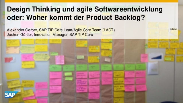 Design Thinking und agile Softwareentwicklungoder: Woher kommt der Product Backlog?Alexander Gerber, SAP TIP Core Lean/Agi...