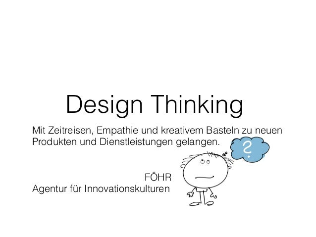 Design Thinking Mit Zeitreisen, Empathie und kreativem Basteln zu neuen Produkten und Dienstleistungen gelangen. FÖHR Agen...