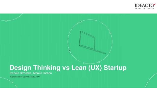 1 Design Thinking vs Lean (UX) Startup Izabela Strońska, Marcin Cichoń