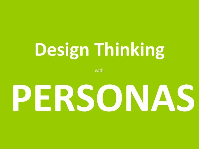 Design Thinking  with  PERSONAS