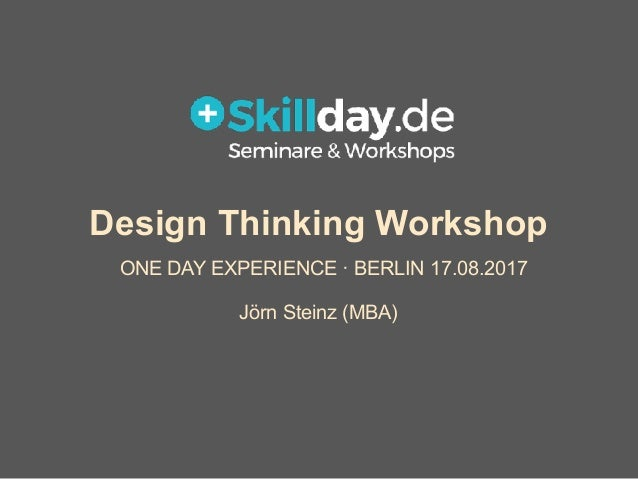 Design Thinking Workshop ONE DAY EXPERIENCE · BERLIN 17.08.2017 Jörn Steinz (MBA)