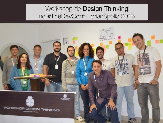 Workshop de Design Thinking  no #TheDevConf Florianópolis 2015