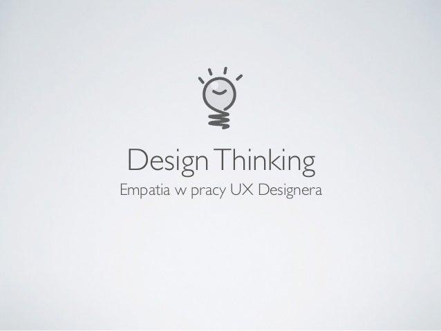 DesignThinking Empatia w pracy UX Designera