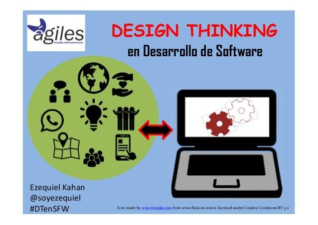 en Desarrollo de Software DESIGN THINKING Ezequiel Kahan @soyezequiel #DTenSFW Icon made by www.freepik.com from www.flati...