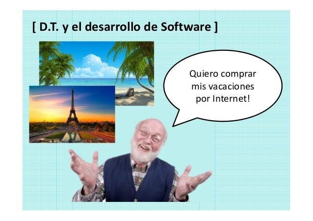 [ D.T. y el desarrollo de Software ] Integración Arquitectura Lenguaje de programación Infraestructura Escalabilidad ¿Prog...