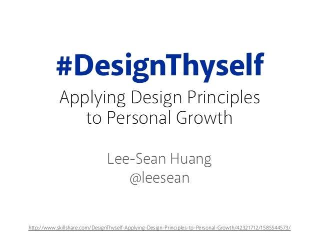 #DesignThyselfApplying Design Principlesto Personal GrowthLee-Sean Huang@leeseanhttp://www.skillshare.com/DesignThyself-Ap...