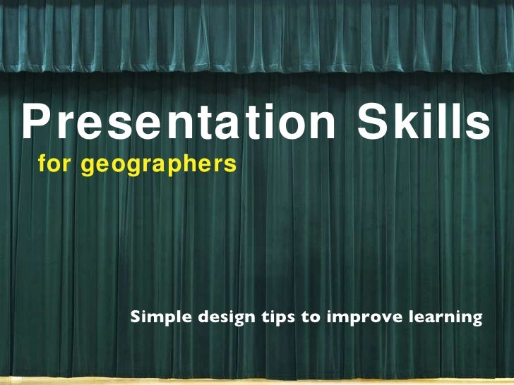 Presentation Skills for geographers Simple design tips to improve learning