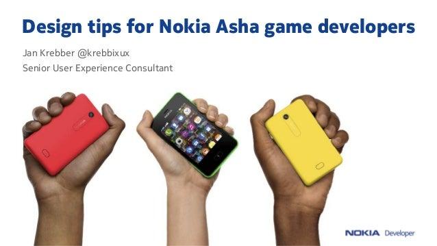 Design tips for Nokia Asha game developers Jan Krebber @krebbixux Senior User Experience Consultant