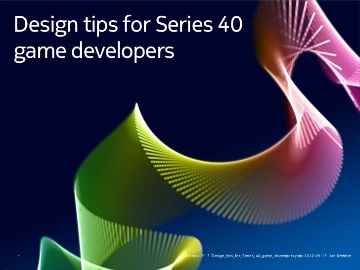 Design tips for Series 40game developers1                 © Nokia 2012 Design_tips_for_Series_40_game_developers.pptx 2012...