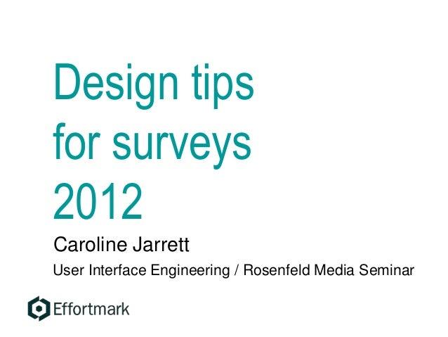 Design tips for surveys 2012 Caroline Jarrett User Interface Engineering / Rosenfeld Media Seminar