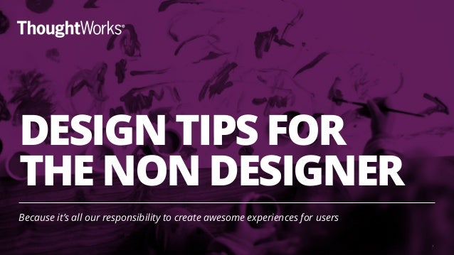 DESIGN TIPS FOR  THE NON DESIGNER Because it's all our responsibility to create awesome experiences for users 1