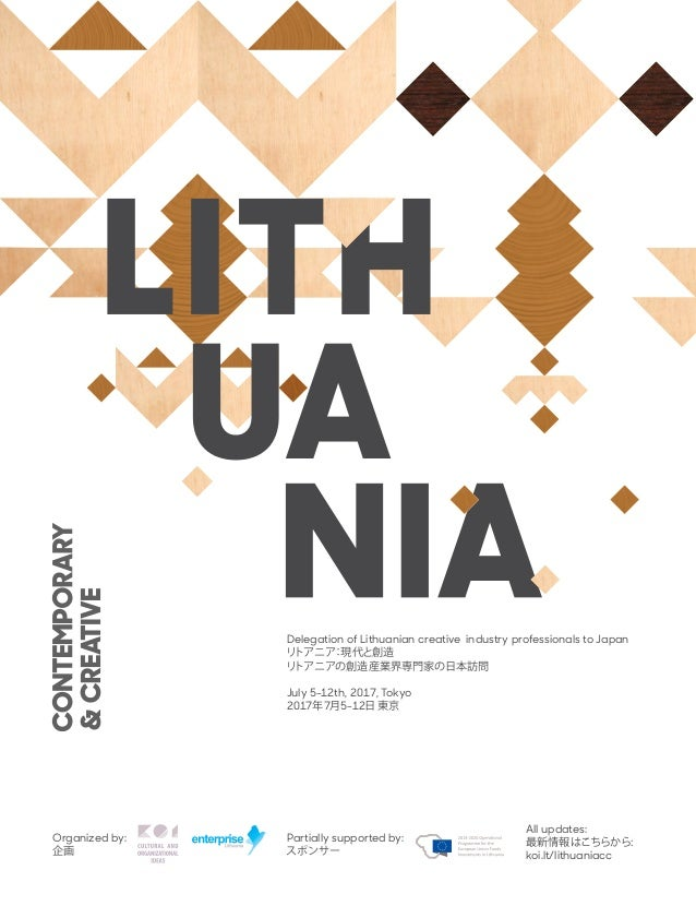 Organized by: 企画 Delegation of Lithuanian creative industry professionals to Japan リトアニア:現代と創造 リトアニアの創造産業界専門家の日本訪問 July 5-...