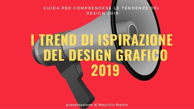 I TREND DI ISPIRAZIONE DEL DESIGN GRAFICO 2019 presentazione di Maurizio Martin G U I D A P E R C O M P R E N D E R E L E ...