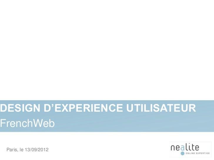 DESIGN D'EXPERIENCE UTILISATEURFrenchWeb Paris, le 13/09/2012             1