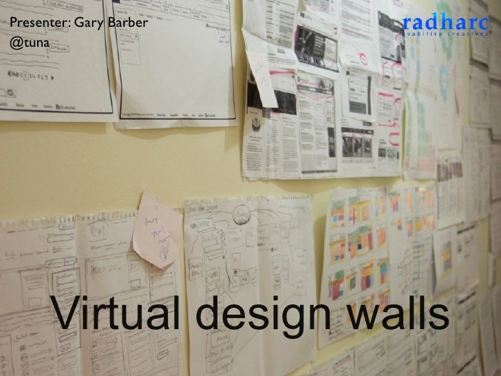 Presenter: Gary Barber@tuna      Virtual design walls