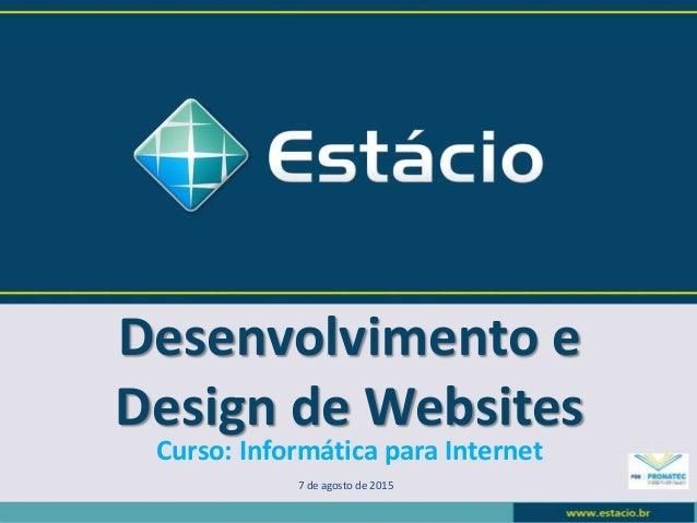 Desenvolvimento e Design de Websites 7 de agosto de 2015 Curso: Informática para Internet