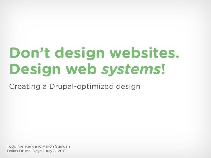 Don't design websites. Design web systems! Creating a Drupal-optimized designTodd Nienkerk and Aaron StanushDallas Drupal ...