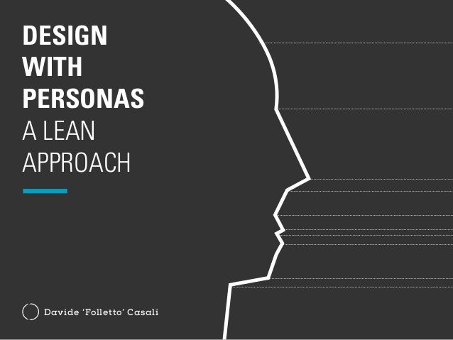 DESIGN  WITH  PERSONAS  A LEAN  APPROACH  Davide 'Folletto' Casali