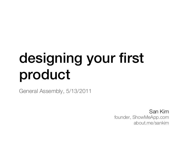 designing your firstproductGeneral Assembly, 5/13/2011                                             San Kim                ...