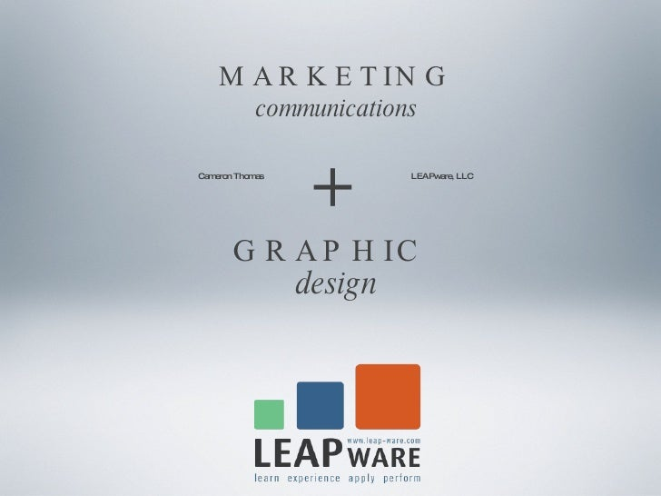 MARKETING   communications + GRAPHIC  design <ul><ul><ul><ul><ul><li>Cameron Thomas  LEAPware, LLC </li></ul></ul></ul></u...