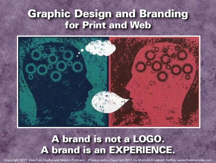 Graphic Design and Branding                                     for Print and Web                        A brand is not a ...