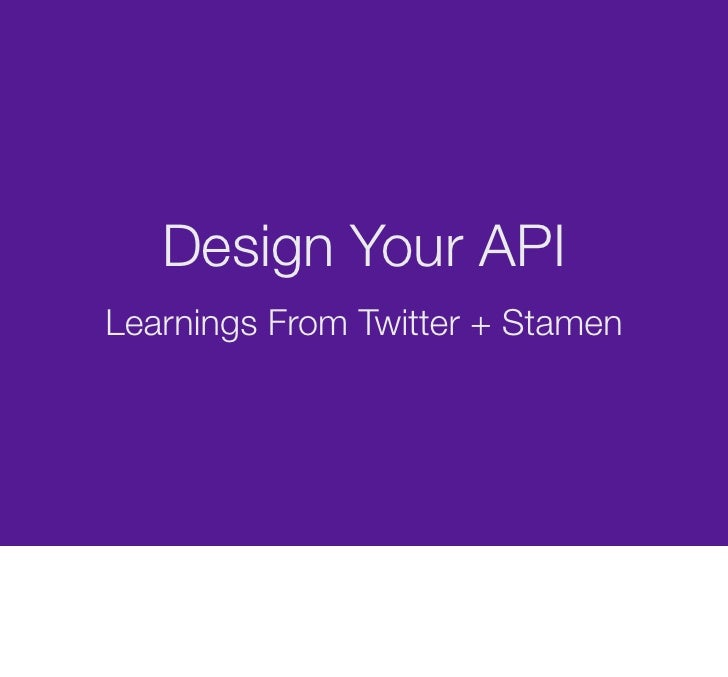 Design Your API Learnings From Twitter + Stamen