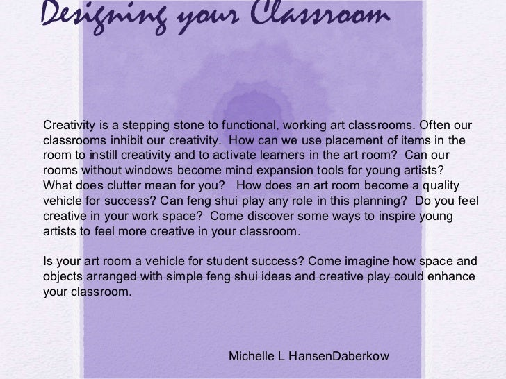 Designing your Classroom Creativity is a stepping stone to functional, working art classrooms. Often our classrooms inhibi...
