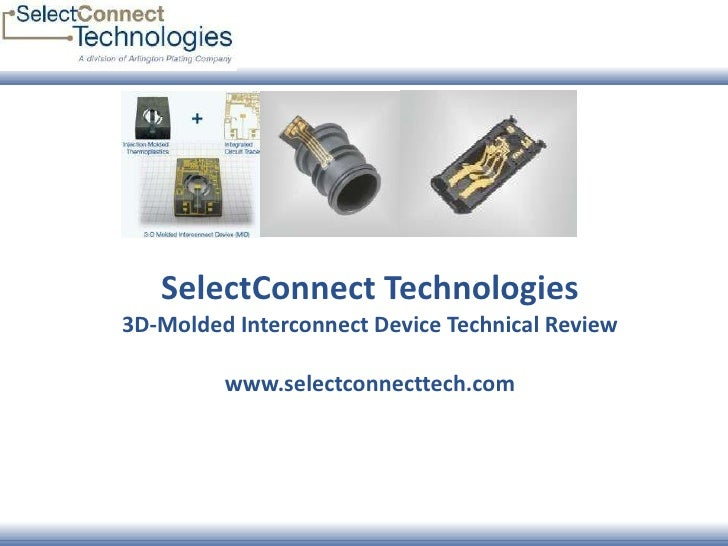 SelectConnect Technologies 3D-Molded Interconnect Device Technical Review www.selectconnecttech.com