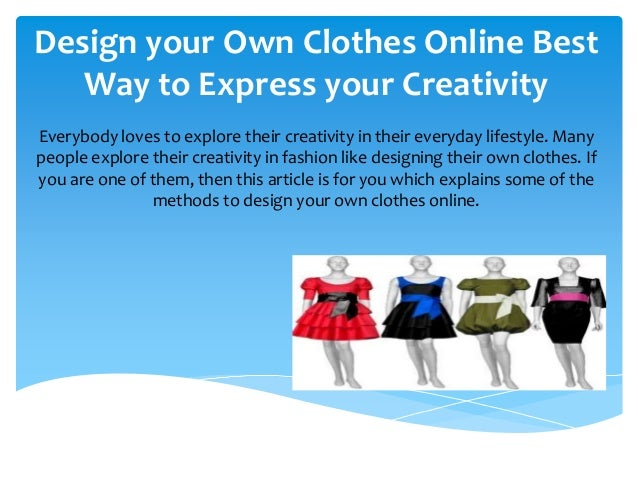 Design your Own Clothes Online Best Way to Express your Creativity Everybody loves to explore their creativity in their ev...