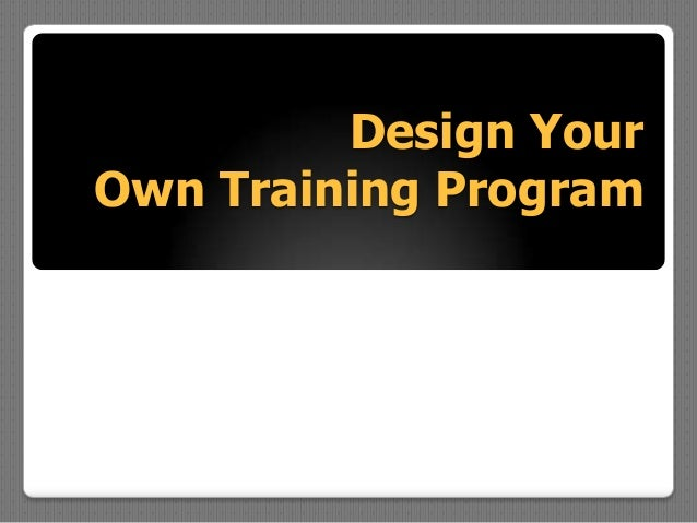 Design Your Own Customised Training Program