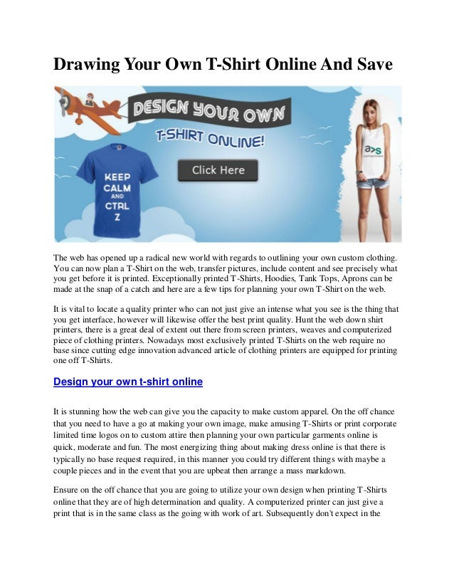 Drawing Your Own T-Shirt Online And Save The web has opened up a radical new world with regards to outlining your own cust...