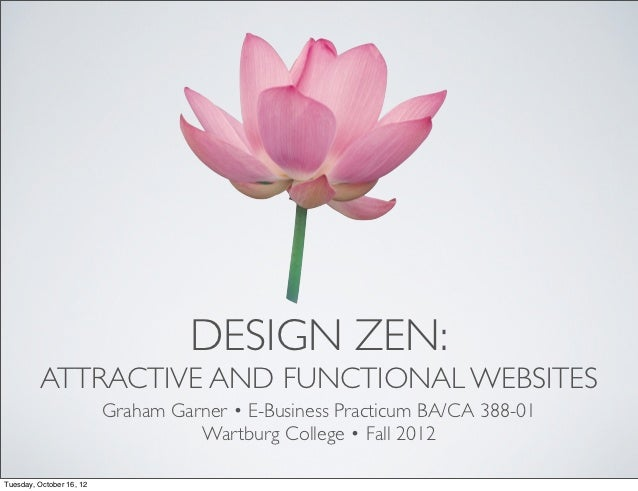 DESIGN ZEN:         ATTRACTIVE AND FUNCTIONAL WEBSITES                          Graham Garner • E-Business Practicum BA/CA...