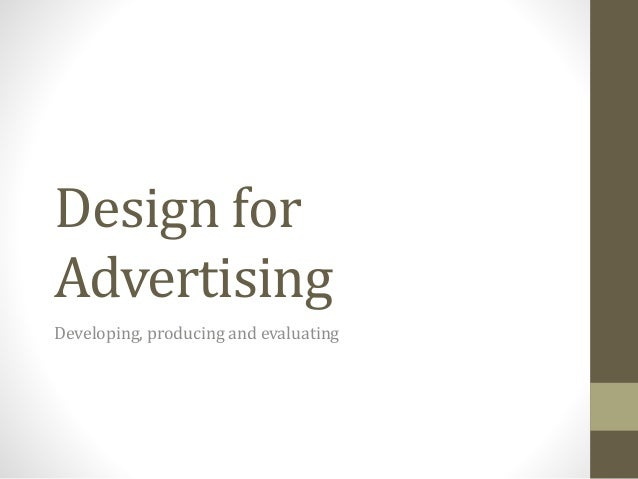 Design for  Advertising  Developing, producing and evaluating