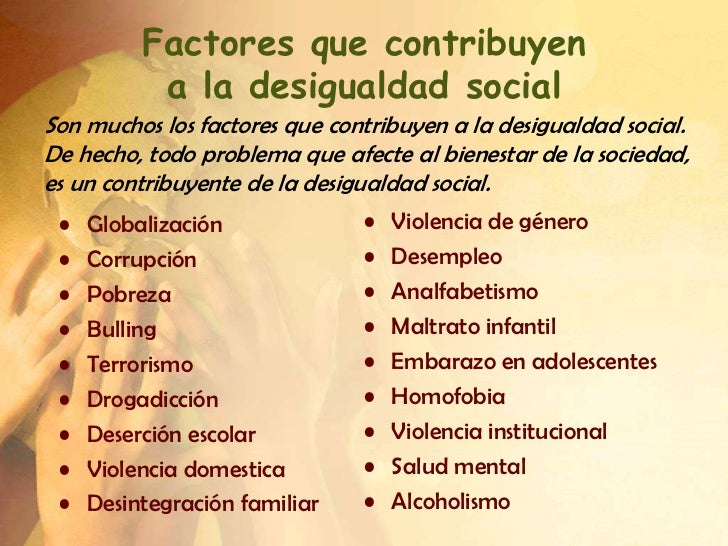 Factores que contribuyen           a la desigualdad socialSon muchos los factores que contribuyen a la desigualdad social....