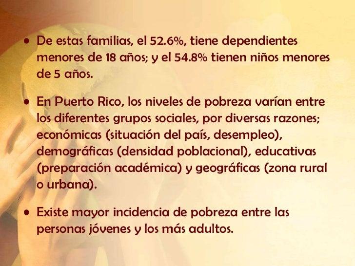 • De estas familias, el 52.6%, tiene dependientes  menores de 18 años; y el 54.8% tienen niños menores  de 5 años.• En Pue...