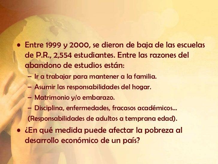 • Entre 1999 y 2000, se dieron de baja de las escuelas  de P.R., 2,554 estudiantes. Entre las razones del  abandono de est...