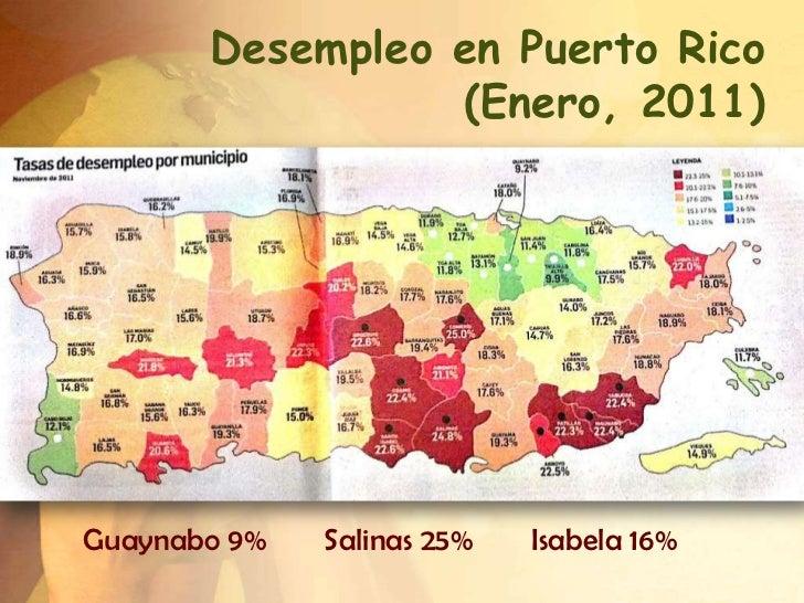 Desempleo en Puerto Rico                 (Enero, 2011)Guaynabo 9%   Salinas 25%   Isabela 16%