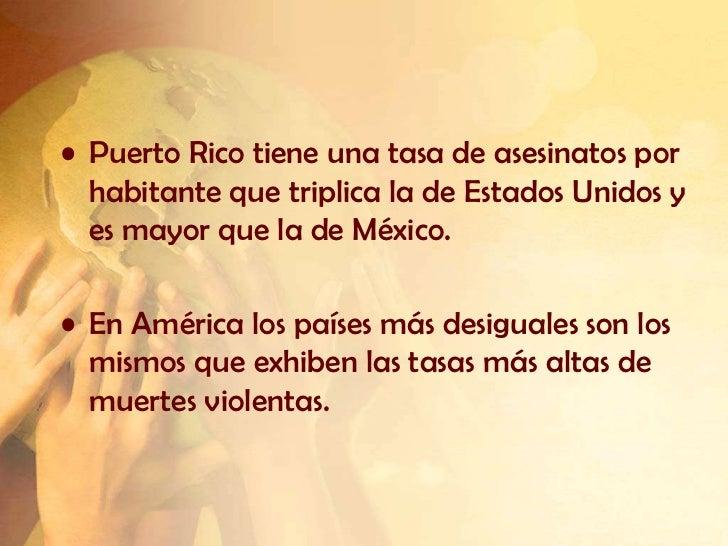 • Puerto Rico tiene una tasa de asesinatos por  habitante que triplica la de Estados Unidos y  es mayor que la de México.•...