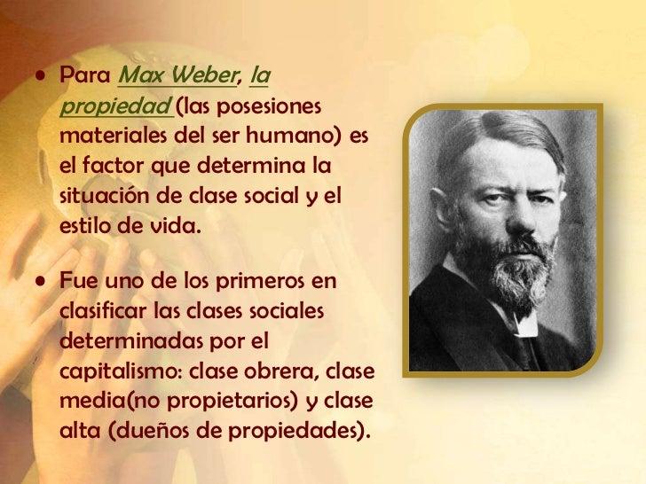 • Para Max Weber, la  propiedad (las posesiones  materiales del ser humano) es  el factor que determina la  situación de c...