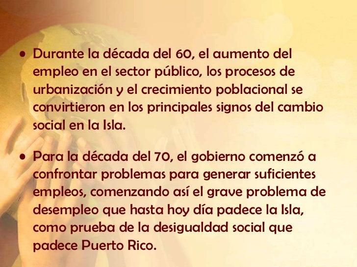 • Durante la década del 60, el aumento del  empleo en el sector público, los procesos de  urbanización y el crecimiento po...