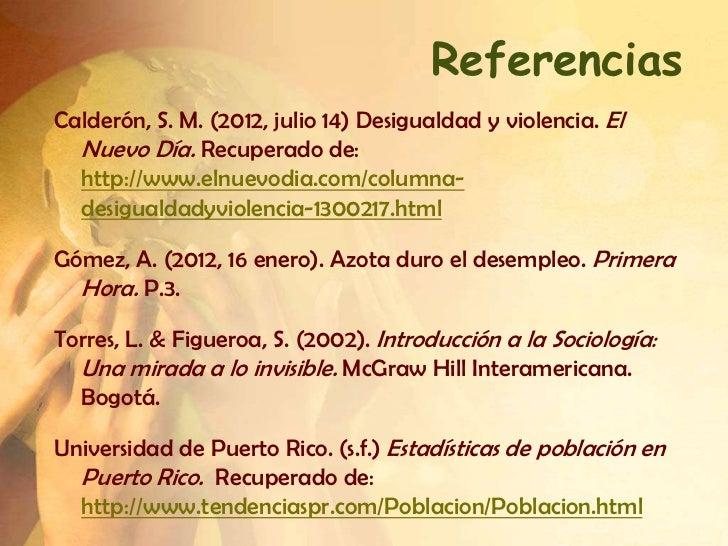 ReferenciasCalderón, S. M. (2012, julio 14) Desigualdad y violencia. El  Nuevo Día. Recuperado de:  http://www.elnuevodia....