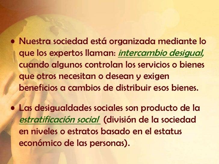 • Nuestra sociedad está organizada mediante lo  que los expertos llaman: intercambio desigual,  cuando algunos controlan l...